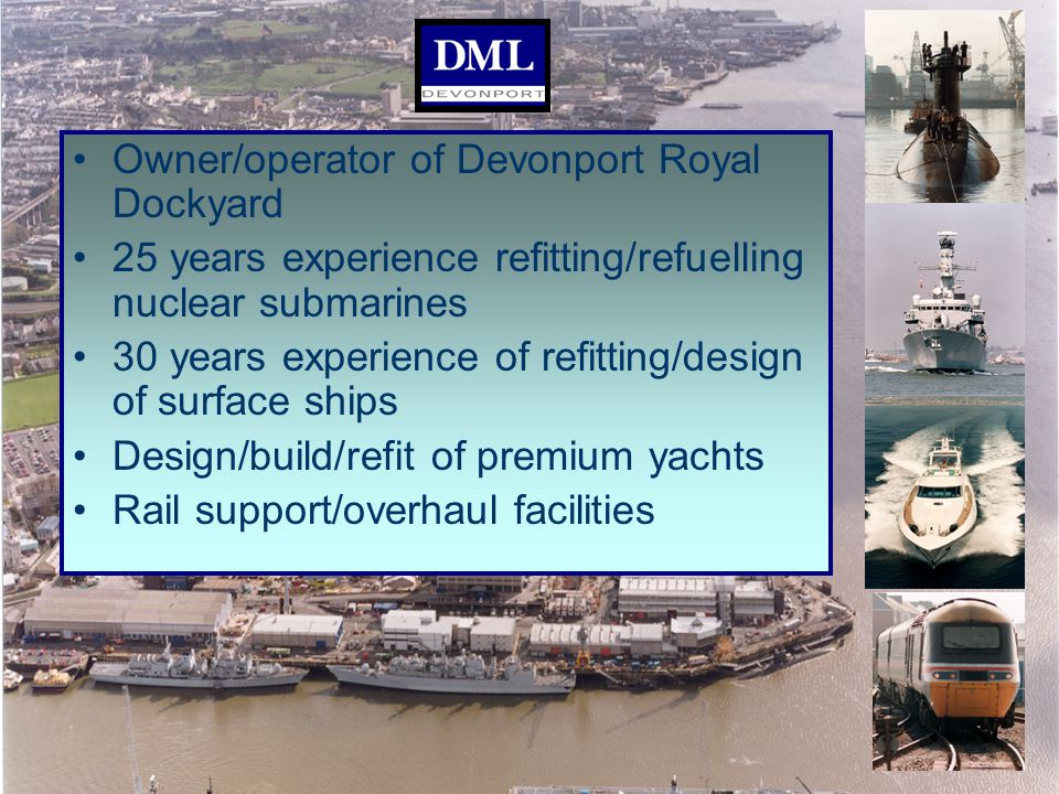 2006, Feb 15-16th, T.Turner, LSC Group PLCS: Keeping support information aligned with a changing product over its entire life cycle Owner/operator of Devonport Royal Dockyard 25 years experience refitting/refuelling nuclear submarines 30 years experience of refitting/design of surface ships Design/build/refit of premium yachts Rail support/overhaul facilities