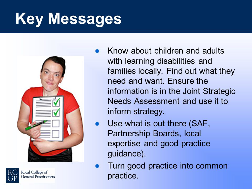 Key Messages Know about children and adults with learning disabilities and families locally.