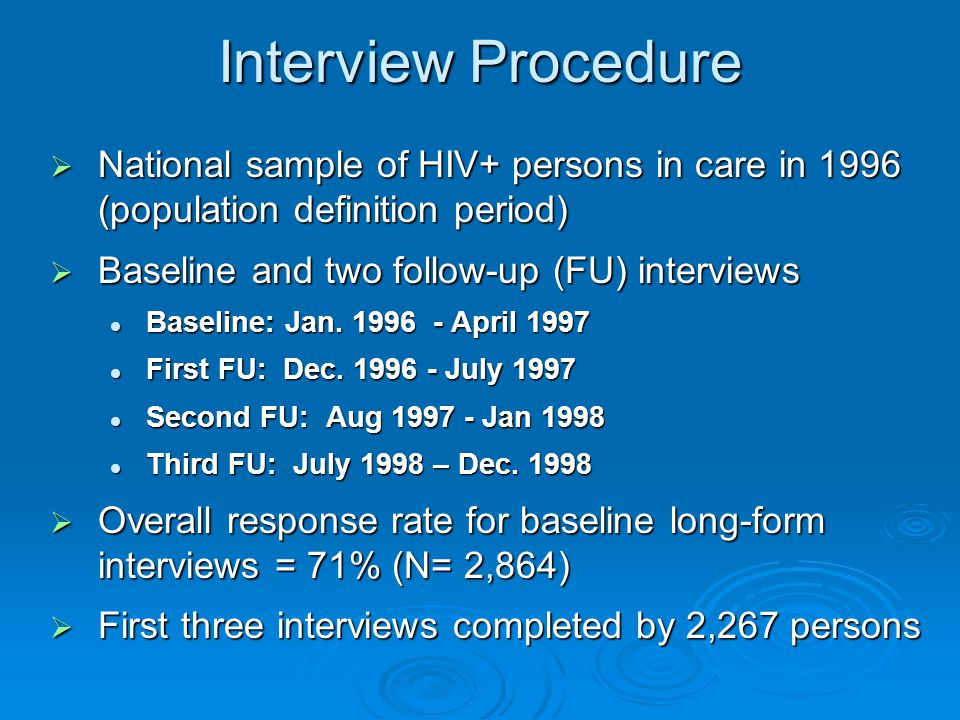 Interview Procedure  National sample of HIV+ persons in care in 1996 (population definition period)  Baseline and two follow-up (FU) interviews Base