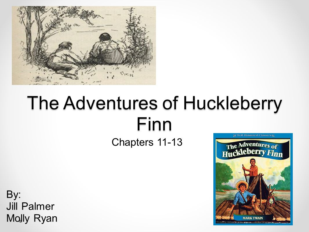 The Adventures of Huckleberry Finn Chapters 11-13 By: Jill Palmer Molly Ryan
