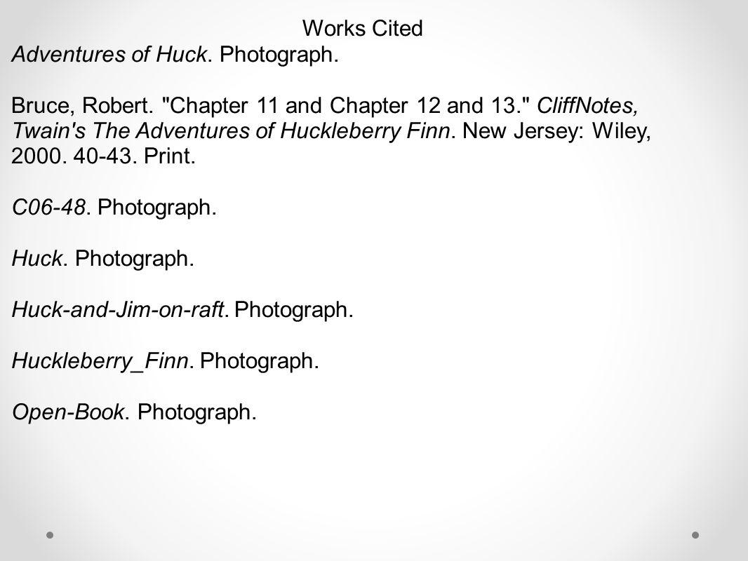 Works Cited Adventures of Huck. Photograph. Bruce, Robert.