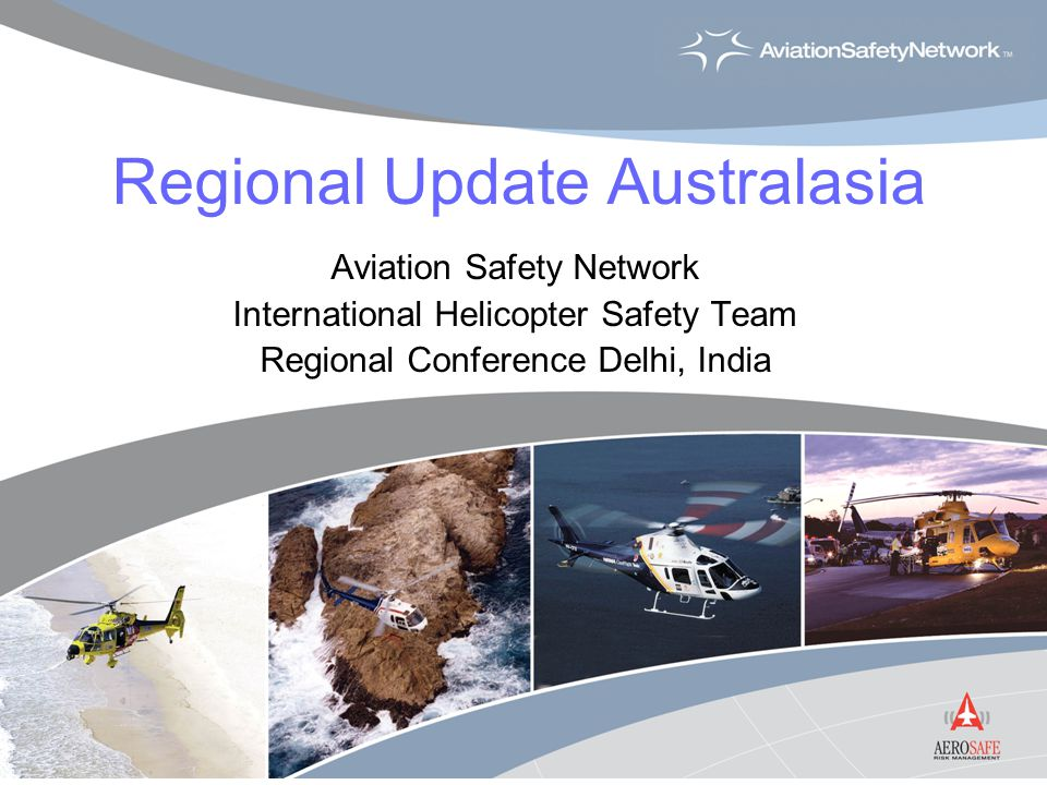 Regional Update Australasia Aviation Safety Network International Helicopter Safety Team Regional Conference Delhi, India