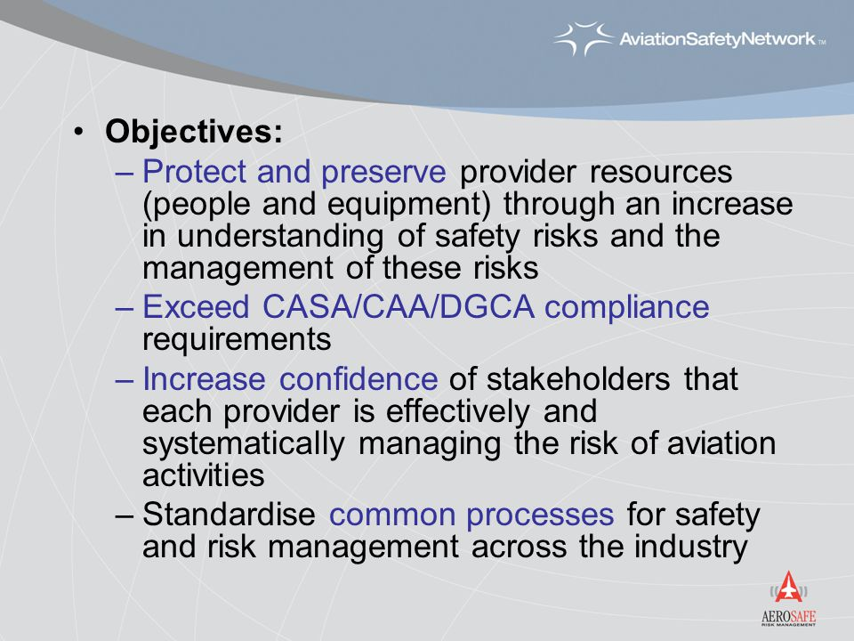 Objectives: –Protect and preserve provider resources (people and equipment) through an increase in understanding of safety risks and the management of