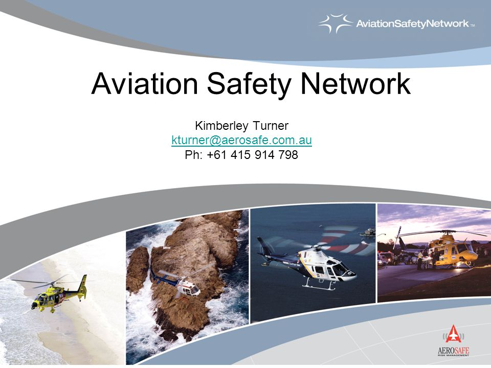 Aviation Safety Network Kimberley Turner kturner@aerosafe.com.au Ph: +61 415 914 798