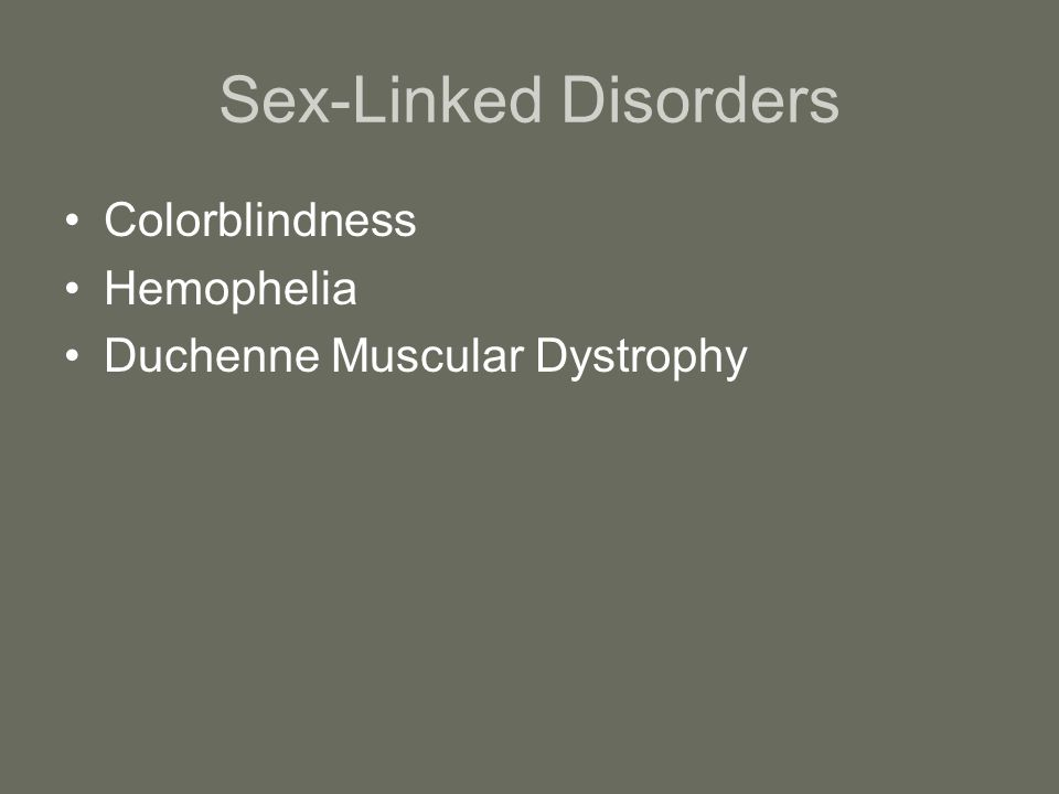 Sex-Linked Disorders Colorblindness Hemophelia Duchenne Muscular Dystrophy