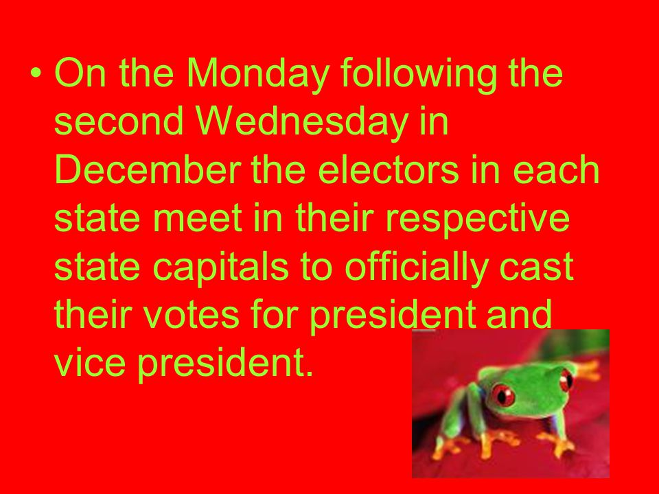 On the Monday following the second Wednesday in December the electors in each state meet in their respective state capitals to officially cast their votes for president and vice president.