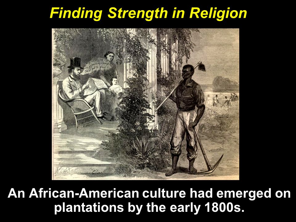 Finding Strength in Religion An African-American culture had emerged on plantations by the early 1800s.