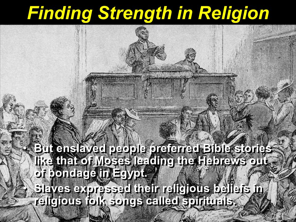 Finding Strength in Religion But enslaved people preferred Bible stories like that of Moses leading the Hebrews out of bondage in Egypt.