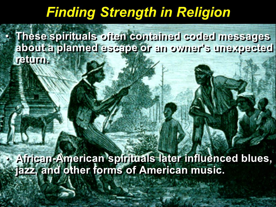 Finding Strength in Religion These spirituals often contained coded messages about a planned escape or an owner's unexpected return.
