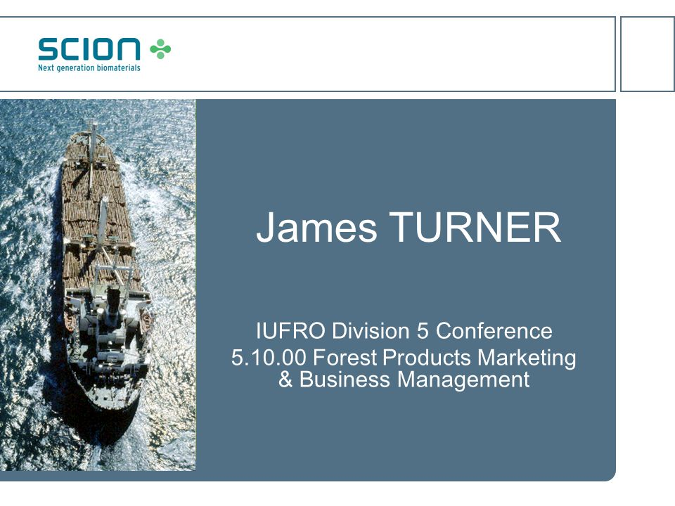 James TURNER IUFRO Division 5 Conference 5.10.00 Forest Products Marketing & Business Management