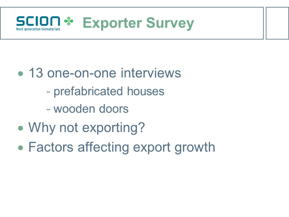 Exporter Survey  13 one-on-one interviews ­prefabricated houses ­wooden doors  Why not exporting.