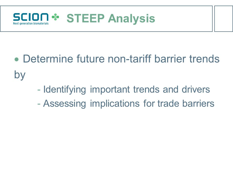 STEEP Analysis  Determine future non-tariff barrier trends by ­Identifying important trends and drivers ­Assessing implications for trade barriers