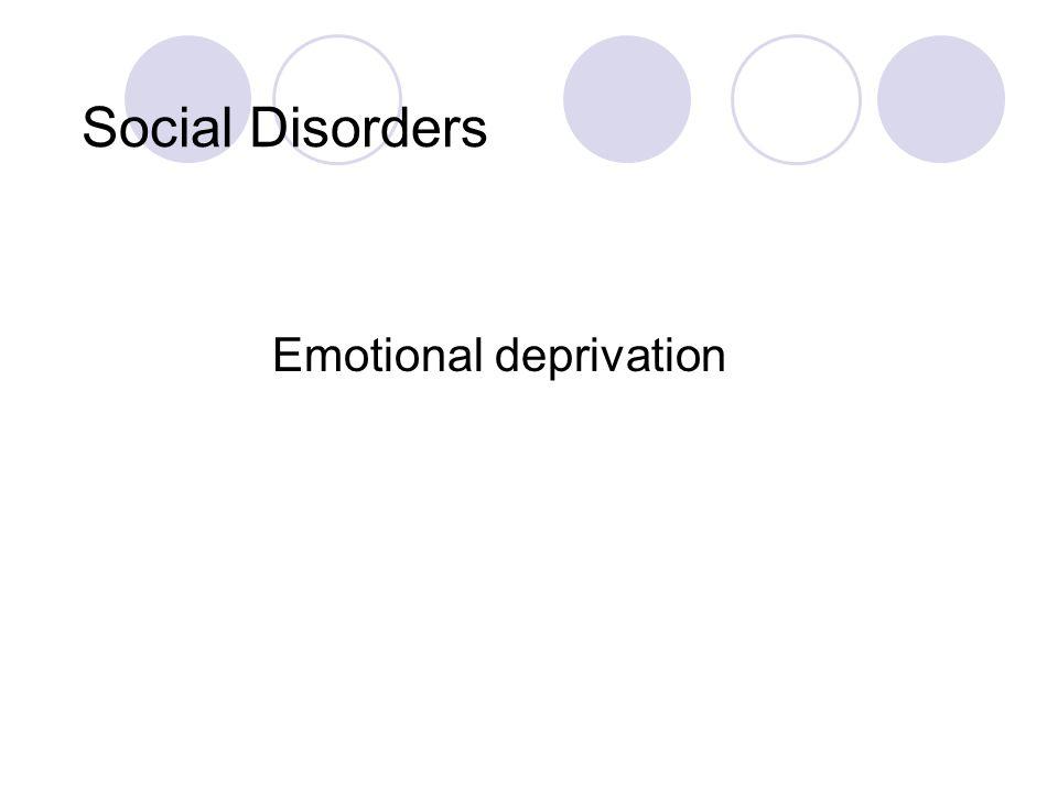 Social Disorders Emotional deprivation