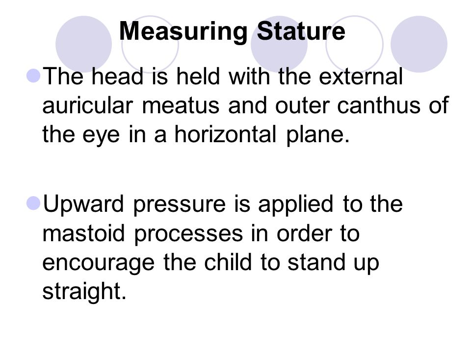 The head is held with the external auricular meatus and outer canthus of the eye in a horizontal plane. Upward pressure is applied to the mastoid proc