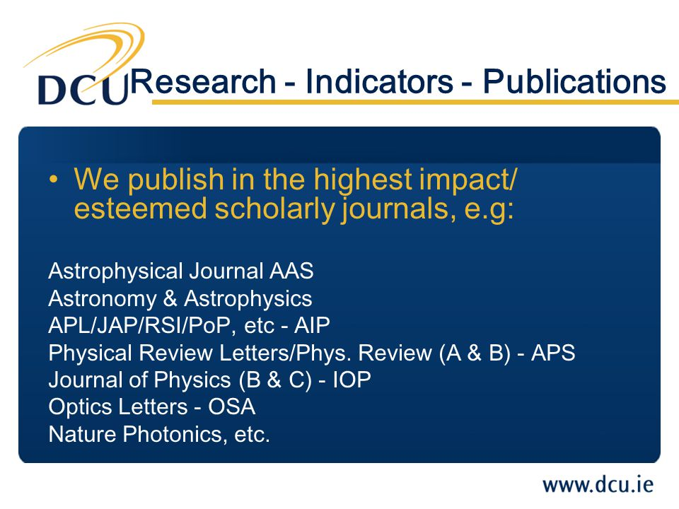 We publish in the highest impact/ esteemed scholarly journals, e.g: Astrophysical Journal AAS Astronomy & Astrophysics APL/JAP/RSI/PoP, etc - AIP Physical Review Letters/Phys.