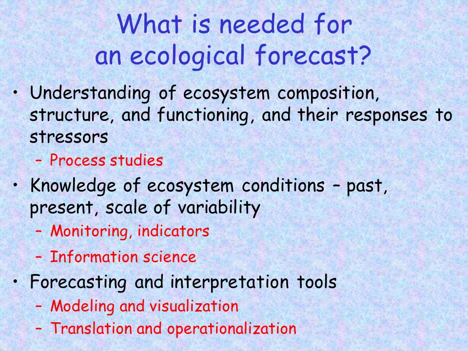 What is needed for an ecological forecast.