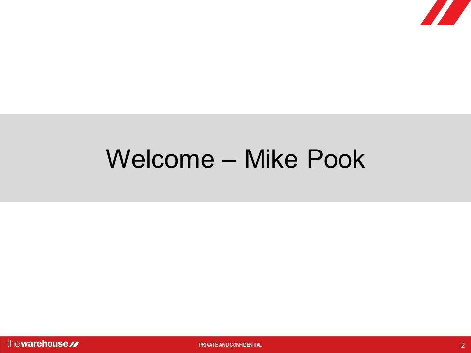 PRIVATE AND CONFIDENTIAL Welcome – Mike Pook 2