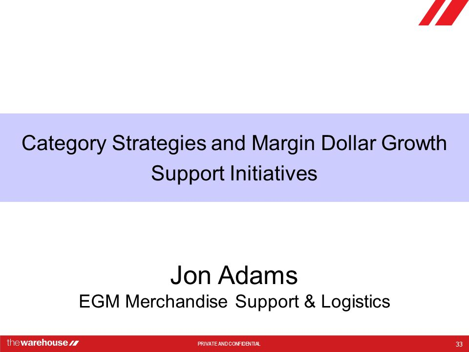 Category Strategies and Margin Dollar Growth Support Initiatives 33 Jon Adams EGM Merchandise Support & Logistics