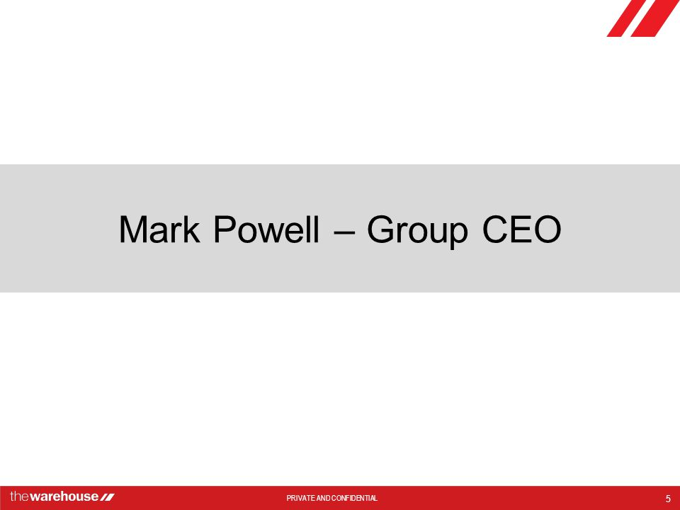 PRIVATE AND CONFIDENTIAL Mark Powell – Group CEO 5