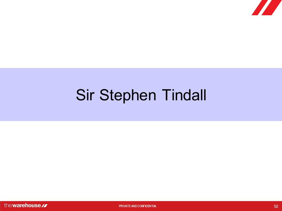 PRIVATE AND CONFIDENTIAL Sir Stephen Tindall 52