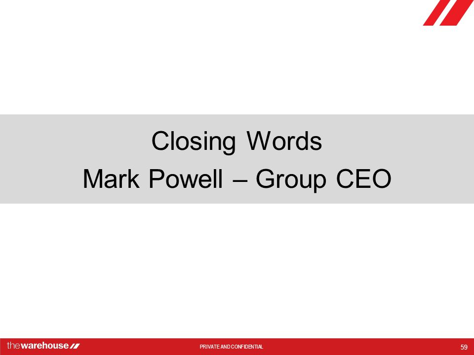 PRIVATE AND CONFIDENTIAL Closing Words Mark Powell – Group CEO 59