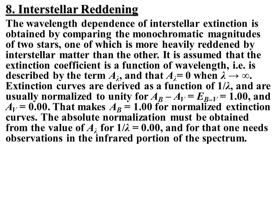 8. Interstellar Reddening The wavelength dependence of interstellar extinction is obtained by comparing the monochromatic magnitudes of two stars, one