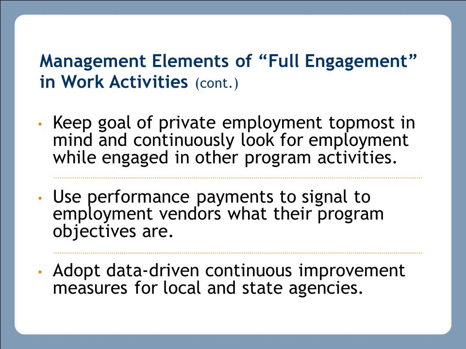 Keep goal of private employment topmost in mind and continuously look for employment while engaged in other program activities.