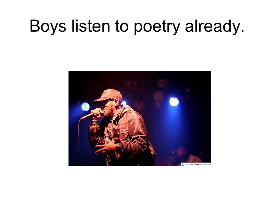 Boys listen to poetry already.