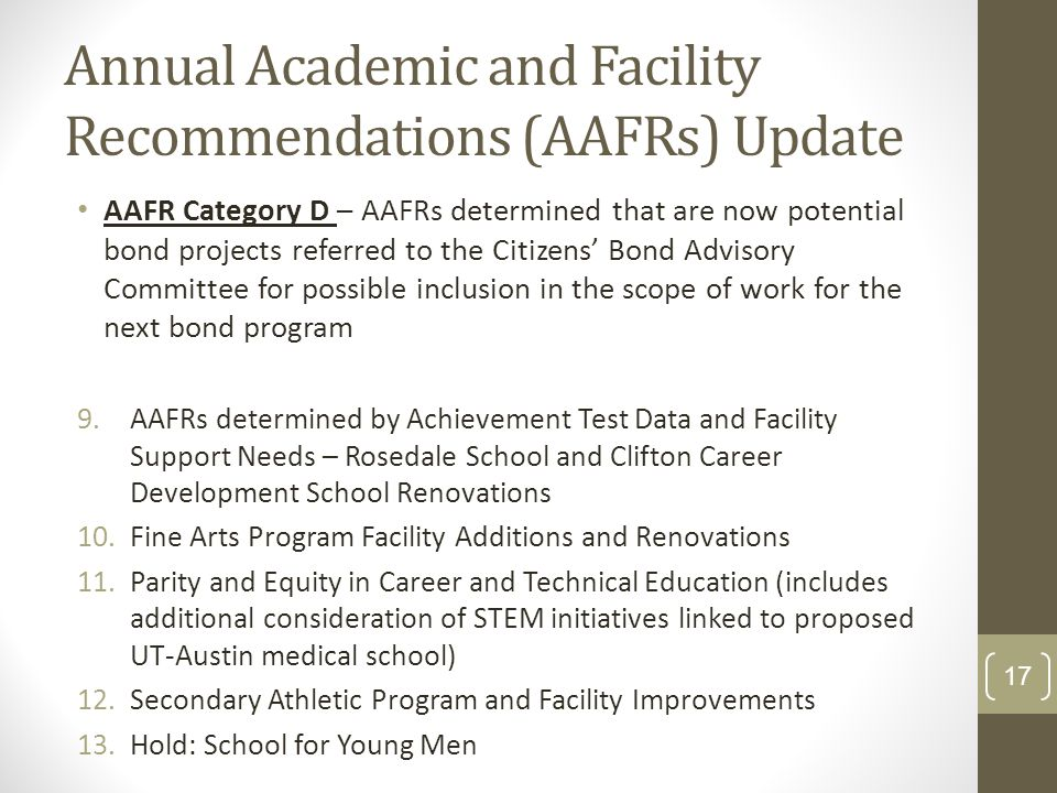 Annual Academic and Facility Recommendations (AAFRs) Update AAFR Category D – AAFRs determined that are now potential bond projects referred to the Ci