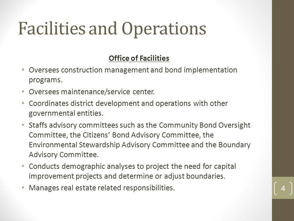 Facilities and Operations Office of Facilities Oversees construction management and bond implementation programs. Oversees maintenance/service center.