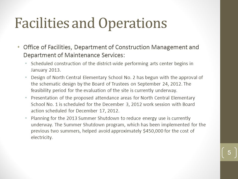 Facilities and Operations Office of Facilities, Department of Construction Management and Department of Maintenance Services: Scheduled construction of the district-wide performing arts center begins in January 2013.