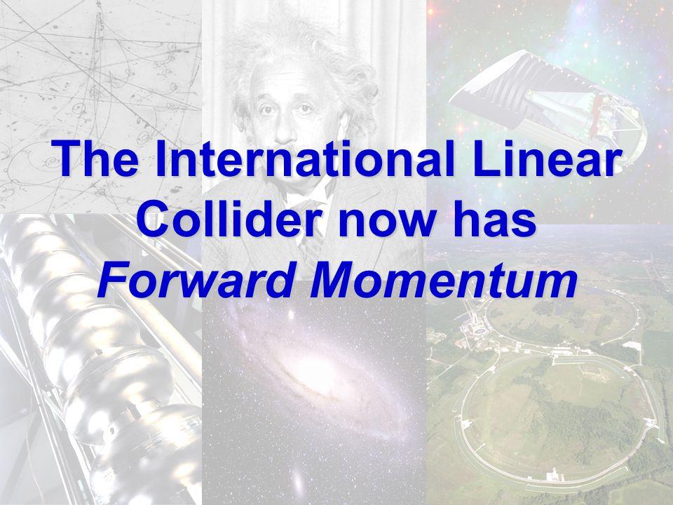 30 November 2004 /EPP2010-5 The International Linear Collider now has Forward Momentum