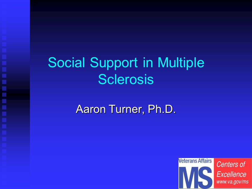 Social Support in Multiple Sclerosis Aaron Turner, Ph.D.