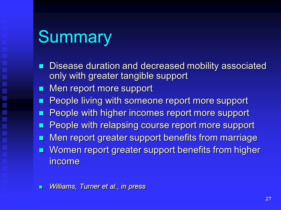 27 Summary Disease duration and decreased mobility associated only with greater tangible support Disease duration and decreased mobility associated on