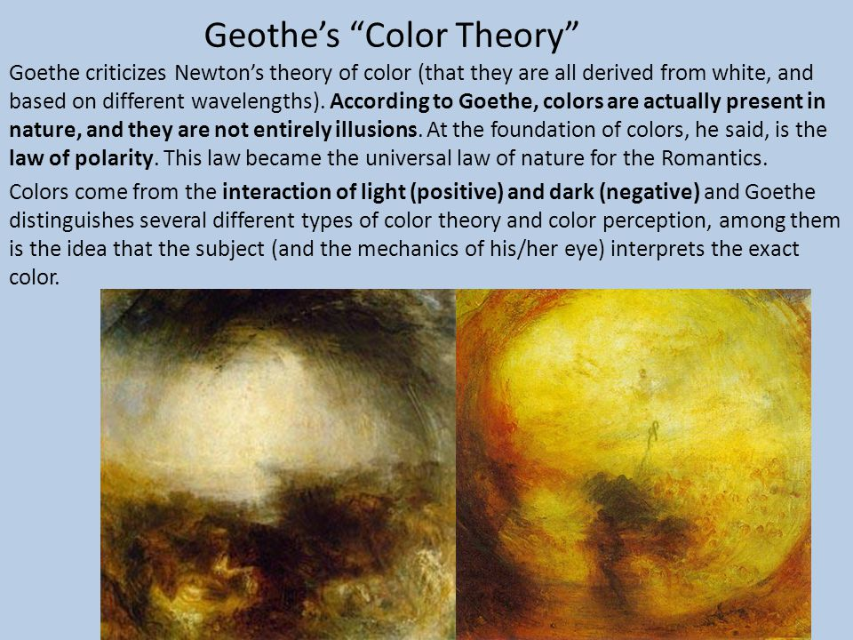 """Geothe's """"Color Theory"""" Goethe criticizes Newton's theory of color (that they are all derived from white, and based on different wavelengths). Accordi"""