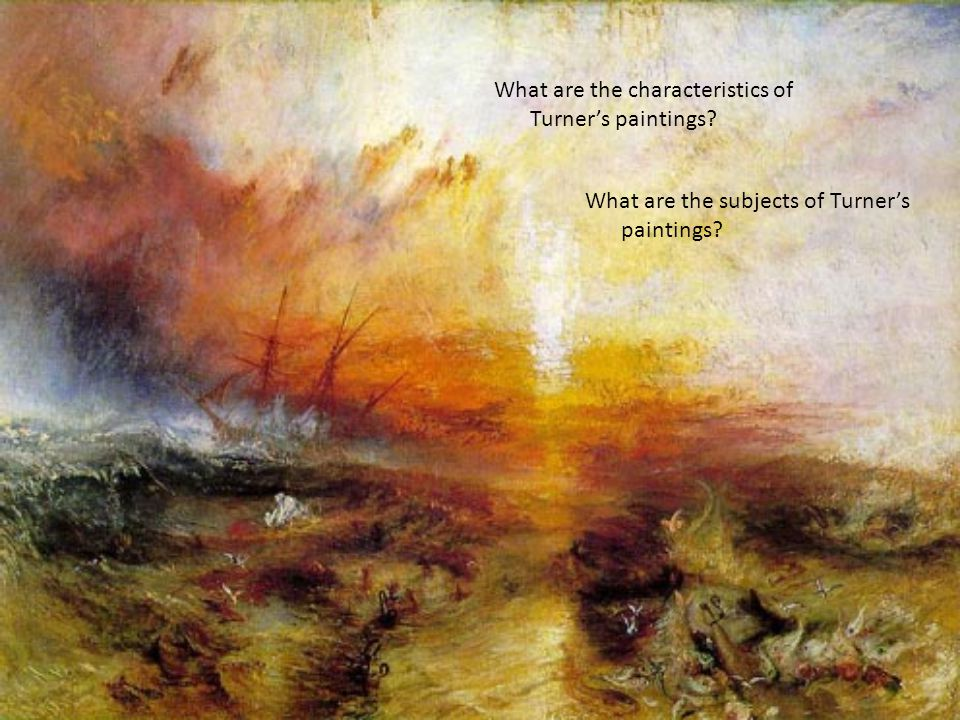 What are the characteristics of Turner's paintings? What are the subjects of Turner's paintings?