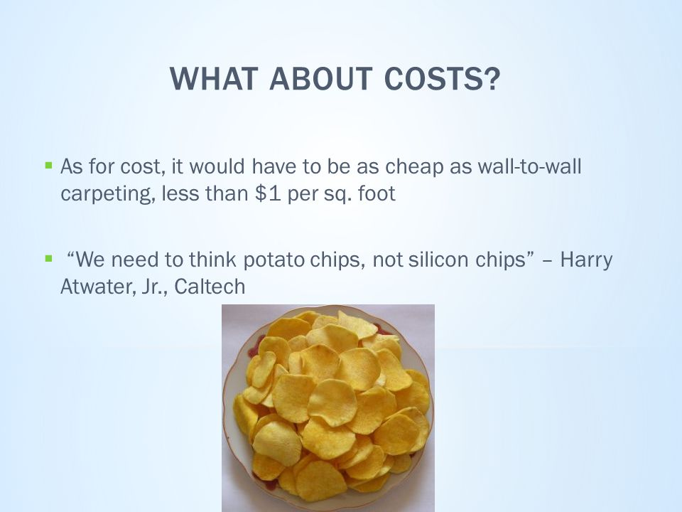 """WHAT ABOUT COSTS?  As for cost, it would have to be as cheap as wall-to-wall carpeting, less than $1 per sq. foot  """"We need to think potato chips, n"""