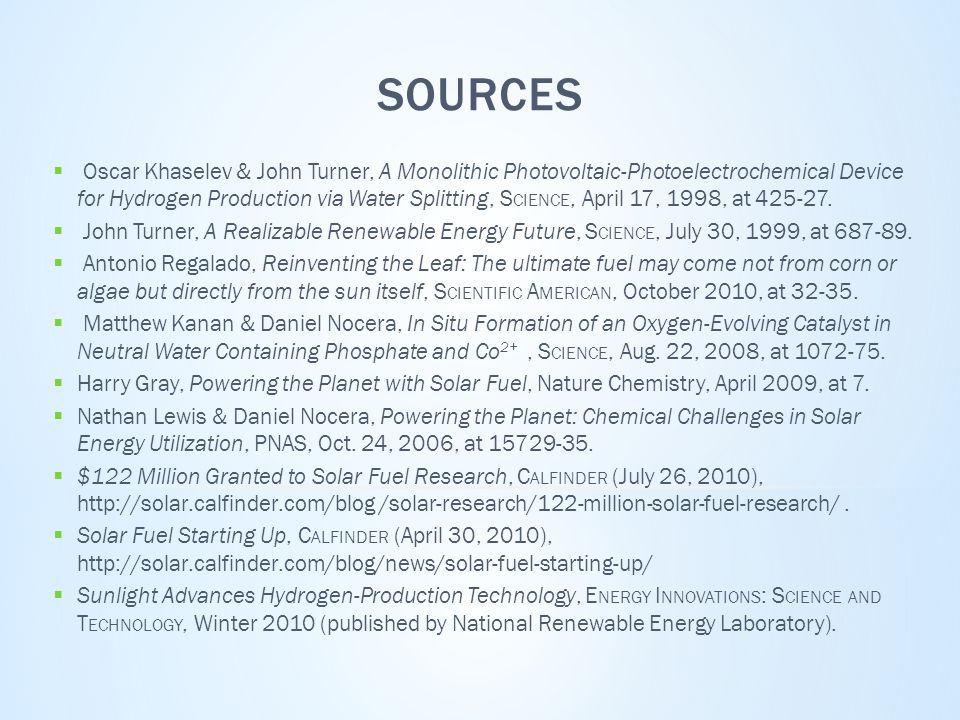 SOURCES  Oscar Khaselev & John Turner, A Monolithic Photovoltaic-Photoelectrochemical Device for Hydrogen Production via Water Splitting, S CIENCE, April 17, 1998, at 425-27.