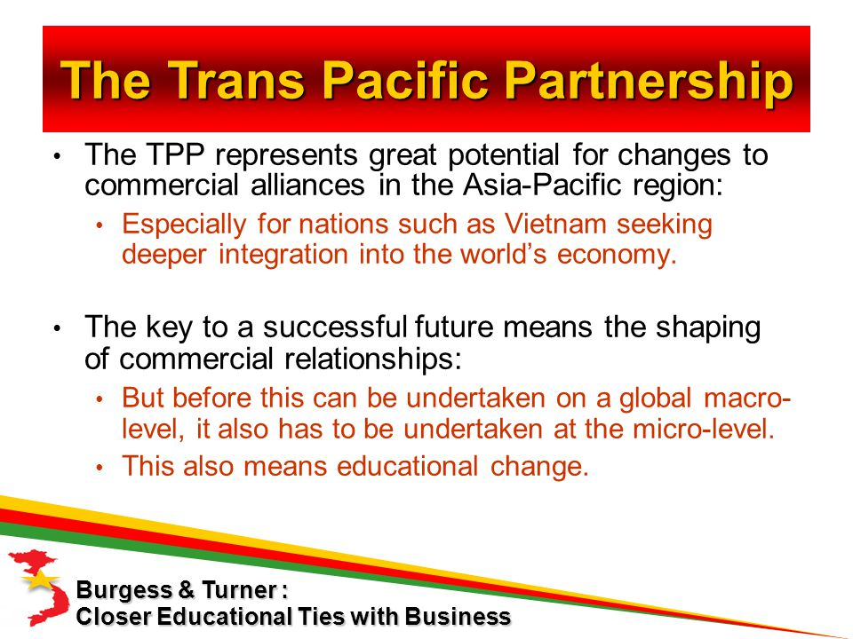 The TPP represents great potential for changes to commercial alliances in the Asia-Pacific region: Especially for nations such as Vietnam seeking deeper integration into the world's economy.