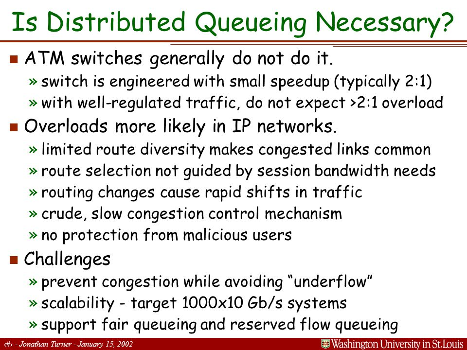 7 - Jonathan Turner - January 15, 2002 Basic Distributed Queueing Algorithm Goal: avoid switch congestion and output queue underflow.