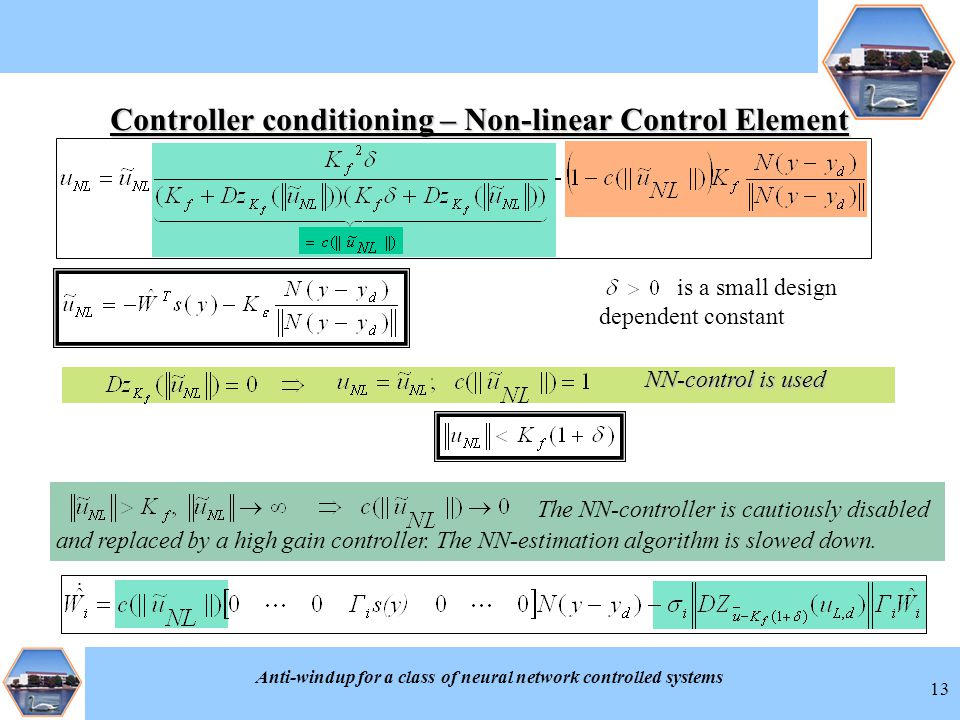 Anti-windup for a class of neural network controlled systems 13 Controller conditioning – Non-linear Control Element is a small design dependent constant and replaced by a high gain controller.