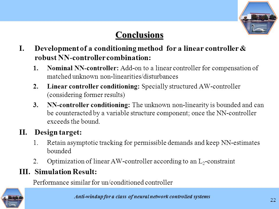 Anti-windup for a class of neural network controlled systems 22 Conclusions I.Development of a conditioning method for a linear controller & robust NN
