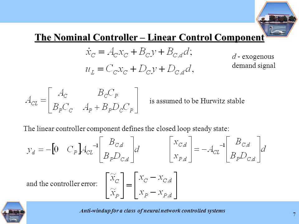 Anti-windup for a class of neural network controlled systems 7 The Nominal Controller – Linear Control Component is assumed to be Hurwitz stable d - e