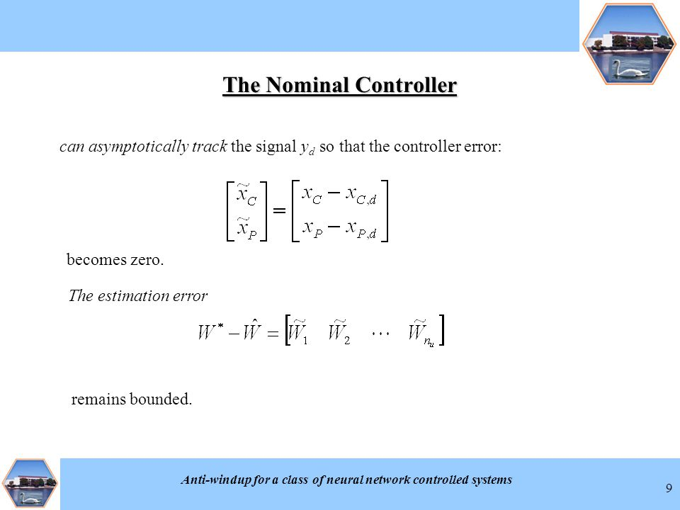 Anti-windup for a class of neural network controlled systems 9 The Nominal Controller can asymptotically track the signal y d so that the controller e
