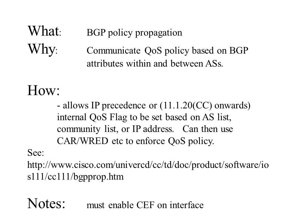 What : BGP policy propagation Why :Communicate QoS policy based on BGP attributes within and between ASs.