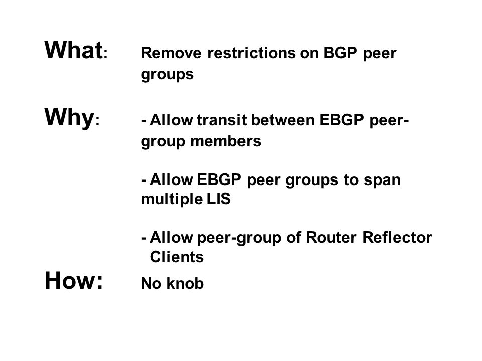 Knobs for Fun and Profit - MBGP (BGP+) - Per neighbor bgp timers - Clear all peers in single AS - Always strip private AS - bgp logging - per neighbor timers, description, shutdown - community regexp match - bgp policy propagation - IP precedence accounting