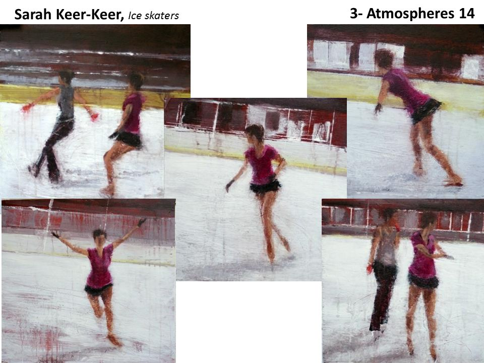 3- Atmospheres 14 Sarah Keer-Keer, Ice skaters