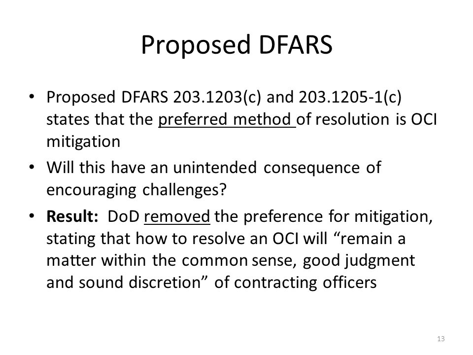 Proposed DFARS Proposed DFARS 203.1203(c) and 203.1205-1(c) states that the preferred method of resolution is OCI mitigation Will this have an unintended consequence of encouraging challenges.