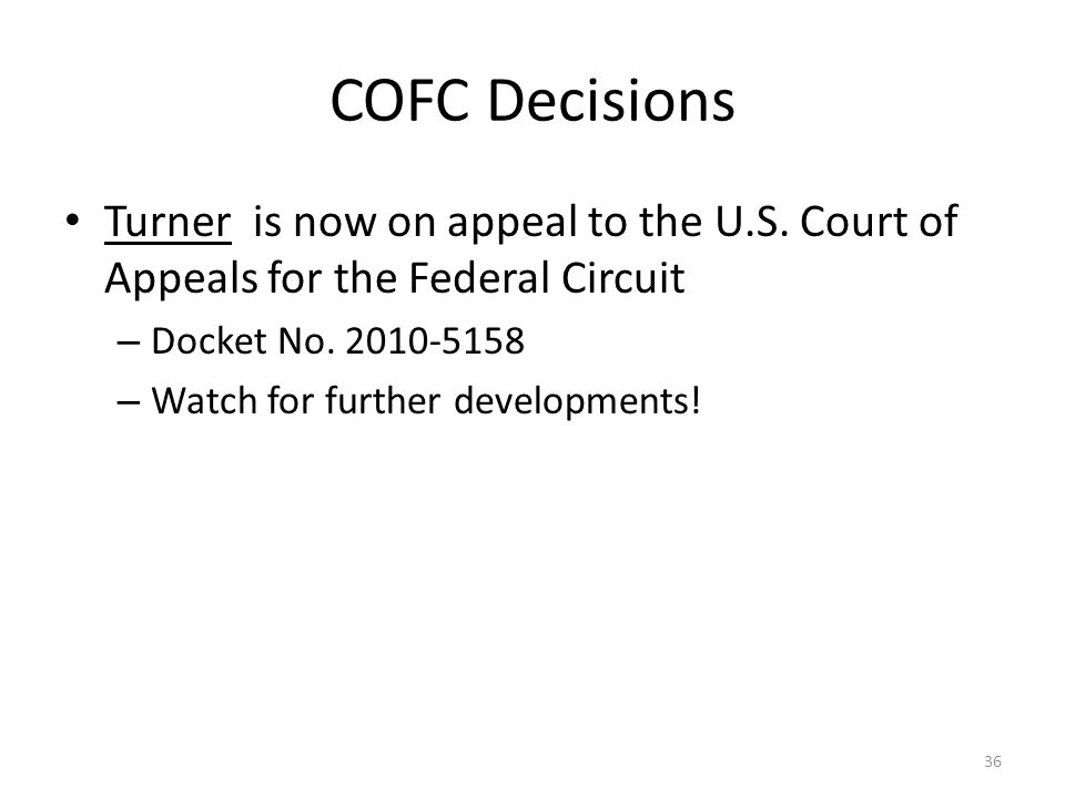 COFC Decisions Turner is now on appeal to the U.S. Court of Appeals for the Federal Circuit – Docket No. 2010-5158 – Watch for further developments! 3