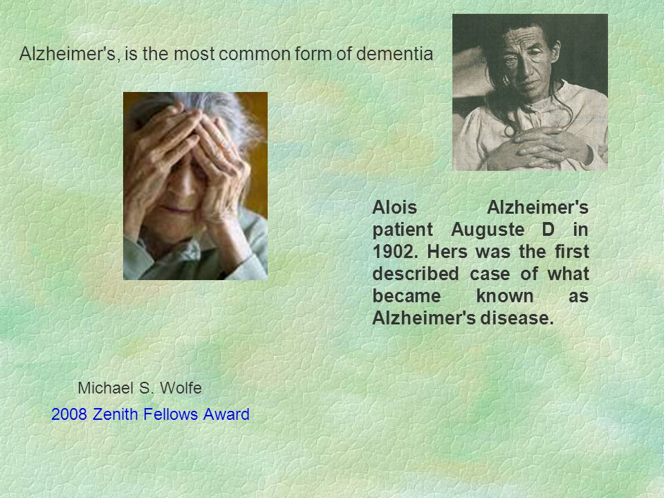 Alzheimer s, is the most common form of dementia Alois Alzheimer s patient Auguste D in 1902.